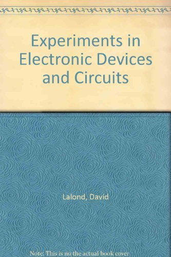 Experiments in Electronic Devices and Circuits: David E. Lalond; John A. Ross
