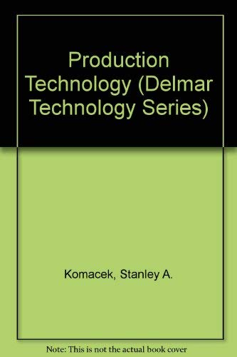 Production Technology (Delmar Technology Series) (0827348371) by Komacek, Stanley A.