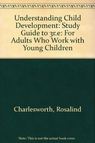 Understanding Child Development: Study Guide to 3r.e: For Adults Who Work with Young Children (0827348932) by Rosalind Charlesworth