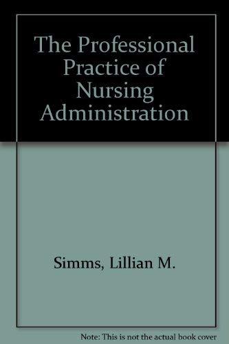 The Professional Practice of Nursing Administration: Lillian M., Ph.D.