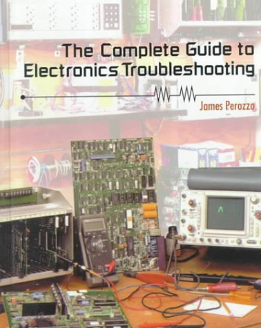 The Complete Guide to Electronics Troubleshooting (0827350457) by James Perozzo