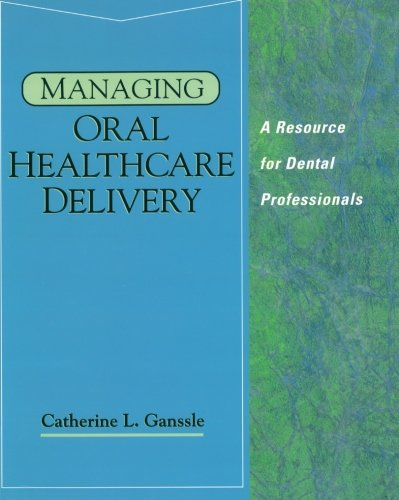 Managing Oral Healthcare Delivery: A Resource for the Dental Professional (Health & Life ...