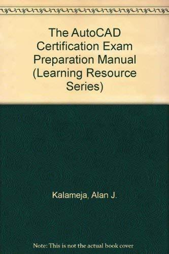 The Autocad Certification Exam Preparation Manual: Release: Kalameja, Alan J.
