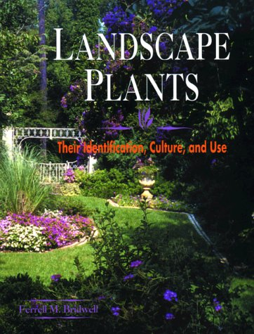 Landscape Plants: Their Identification, Culture and Use: Ferrell M. Bridwell