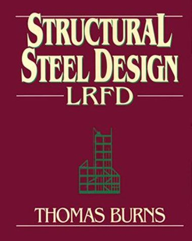 Structural Steel Design LRFD: Burns, Thomas