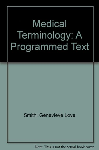 Medical Terminology: A Programmed Text: Genevieve Love Smith,