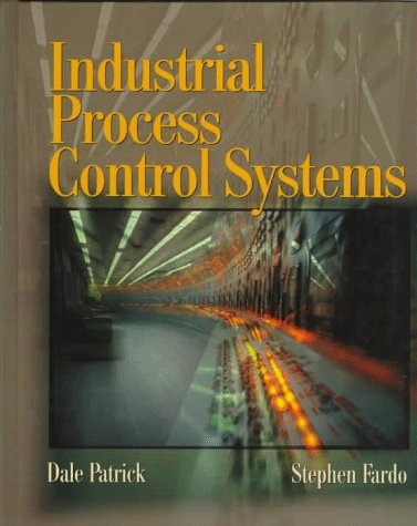 Industrial Process Control Systems: Dale R. Patrick,