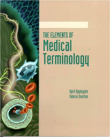 The Elements of Medical Terminology: April Applegate; Valerie Overton