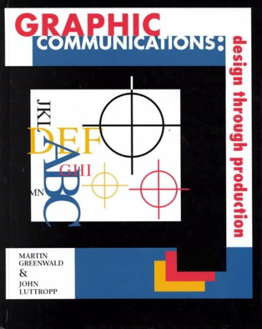 Graphic Communications: Design through Production: Martin L. Greenwald, John C. Luttropp