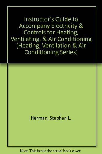 9780827367395: Instructor's Guide to Accompany Electricity & Controls for Heating, Ventilating, & Air Conditioning (Heating, Ventilation & Air Conditioning Series)