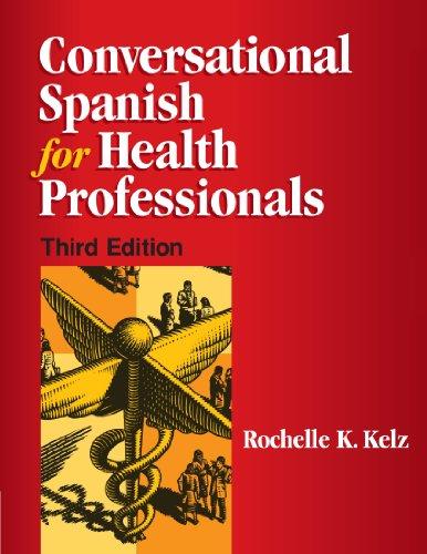 Conversational Spanish for Health Professionals: Kelz, Rochelle K.