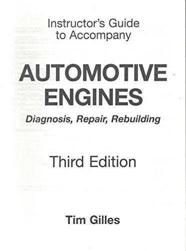 Automotive Engines: Diagnosis, Repair, Rebuilding-Third Edition Instructor's Guide: Tim Gilles