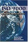 ISO 9000 : Manufacturing, Software and Service.: SCHULER, Charles A.,