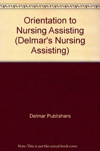 Orientation to Nursing Assisting (Delmar's Nursing Assisting) (0827377363) by Delmar Publishers