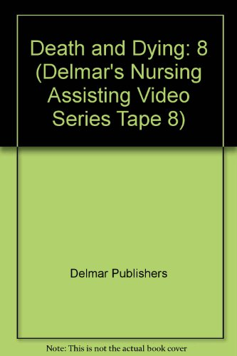 Death and Dying (Delmar's Nursing Assisting Video Series Tape 8) (0827377436) by Delmar Publishers