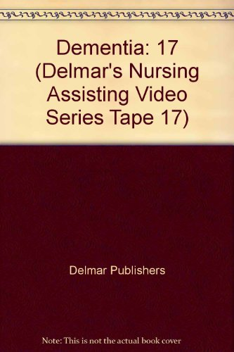 17: Dementia (Delmar's Nursing Assisting Video Series Tape 17) (0827377525) by Delmar Publishers