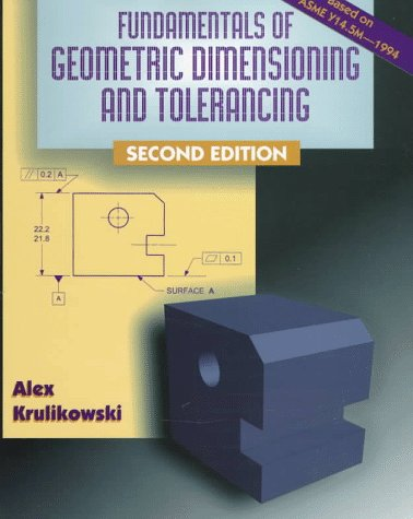 Fundamentals of Geometric Dimensioning and Tolerancing: Krulikowski, Alex