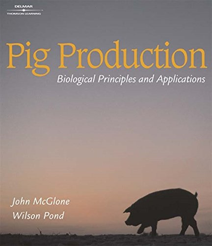 Pig Production: Biological Principles and Applications: McGlone, John; Pond, Wilson G.