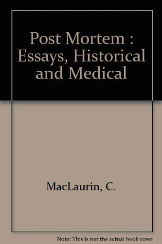 Post Mortem : Essays, Historical and Medical: MacLaurin, C.