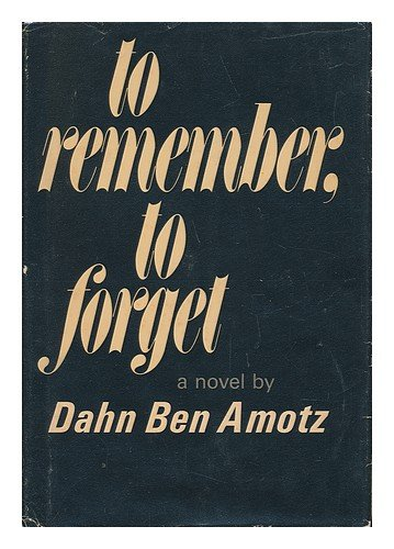 To Remember, To Forget.: Amotz, Dahn Ben.