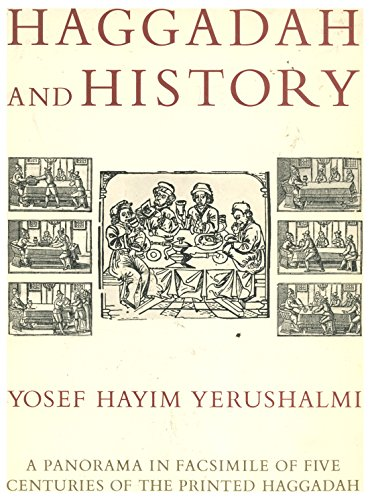 Haggadah and History: A Panorama in Facsimile of Five Centuries of the Printed Haggadah from the ...