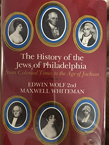 History of the Jews of Philadelphia: From Colonial Times to the Age of Jackson: Edwin Wolf