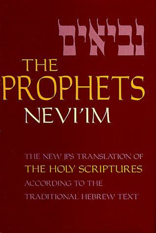 The Prophets (Nevi'im) (A New Translation of the Holy Scriptures According to the Masoretic Text)