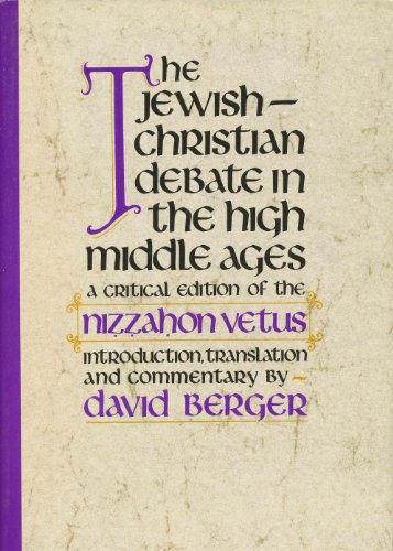 THE JEWISH-CHRISTIAN DEBATE IN THE HIGH MIDDLE AGES: A CRITICAL EDITION OF THE NIZZAHON VETUS: ...