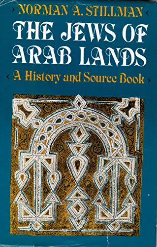 The Jews of Arab Lands: . a History and Source Book: Stillman, Norman A.