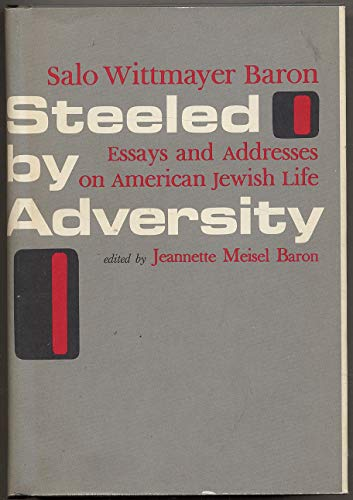 9780827601604: Steeled by Adversity : Essays and Addresses on American Jewish Life / Edited by Jeannette Meisel Baron