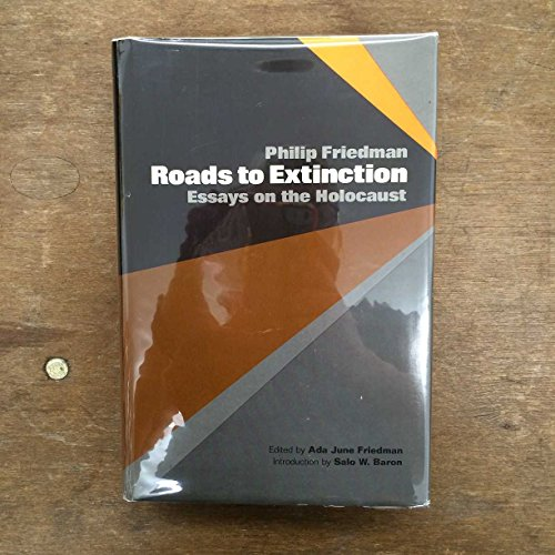 Roads to Extinction: Essays on the Holocaust: FRIEDMAN, PHILIP