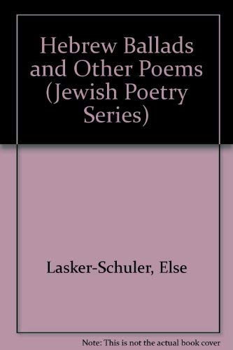 Hebrew Ballads and Other Poems (Jewish Poetry Series): Lasker-Schuler, Else, Durchslag, Audri, ...
