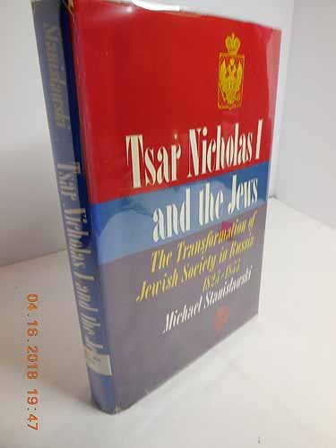 Tsar Nicholas I and the Jews: The Transformation of Jewish Society in Russia, 1825-1855: ...