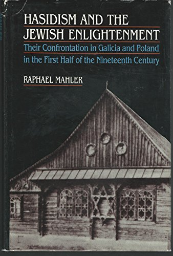 Hasidism and the Jewish Enlightenment : Their Confrontation in Galicia and Poland in the First Half...