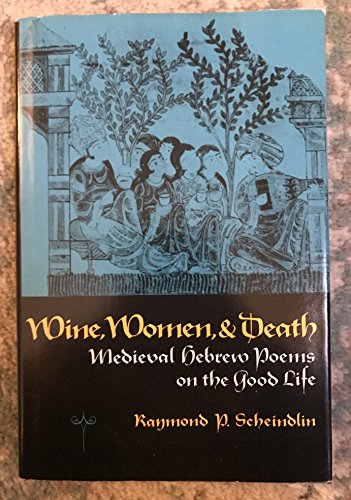 WINE, WOMEN, & DEATH : Medieval Hebrew Poems on the Good Life