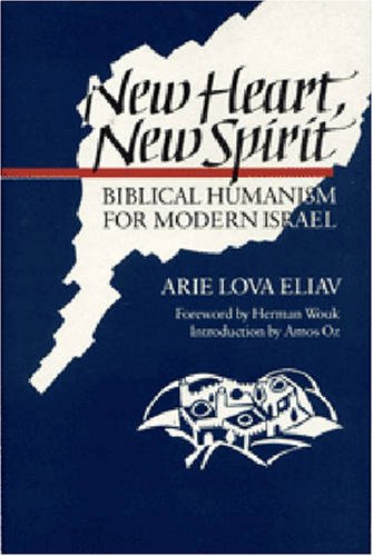 New Heart, New Spirit: Biblical Humanism for Modern Israel (SIGNED): Eliav, Arie Lova; Amos Oz; ...