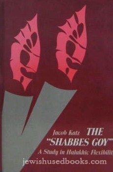 """The """"Shabbes Goy:"""" A Study in Halakhic Flexibility: Katz, Jacob; Yoel Lerner (trans.)"""