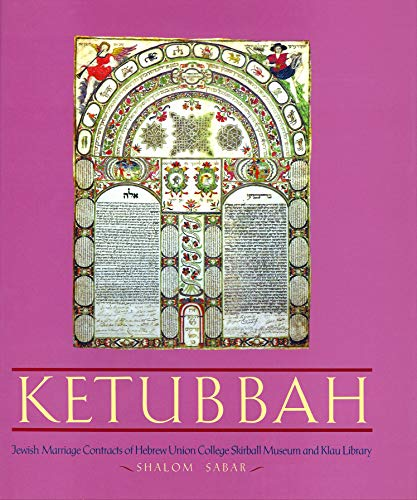 Ketubbah: Jewish Marriage Contracts of the Hebrew Union College Skirball Museum and Klau Library