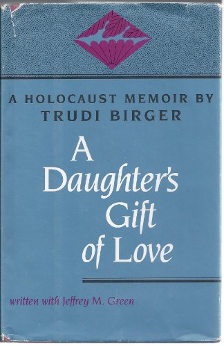 A Daughter's Gift of Love - A Holocaust Memoir