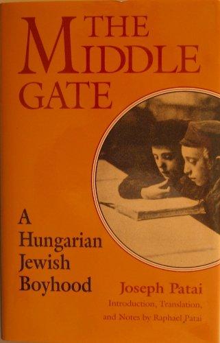 The Middle Gate: A Hungarian Jewish Boyhood: Patai, Jozsef