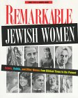 REMARKABLE JEWISH WOMEN Rebels, Rabbis, and Other Women from Biblical Times to the Present