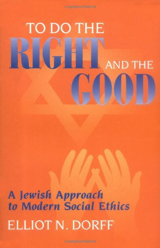 To Do the Right and the Good: A Jewish Approach to Modern Social Ethics: Dorff, Rabbi Elliot N.