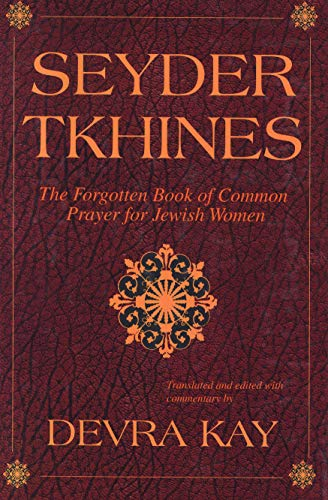 Seyder Tkhines: The Forgotten Book of Common Prayer for Jewish Women: Kay, Devra