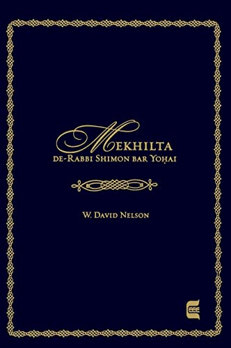 Mekhilta de-Rabbi Shimon bar Yohai Edward E. Elson Classic: W. David Nelson Ph. D.