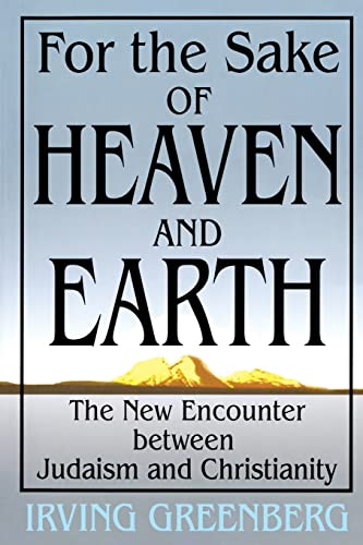 9780827608078: For the Sake of Heaven and Earth: The New Encounter Between Judaism and Christianity