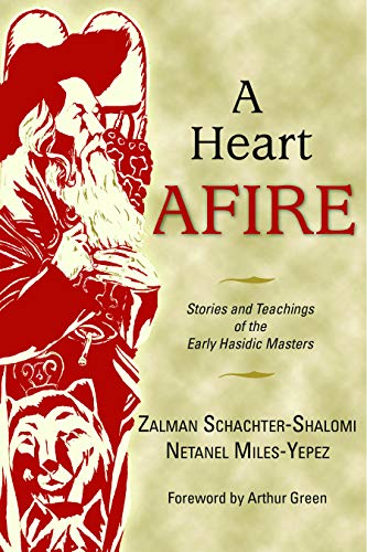A Heart Afire: Stories and Teachings of the Early Hasidic Masters: Zalman Schachter-Shalomi
