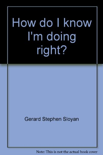How do I know I'm doing right?: Gerard Stephen Sloyan