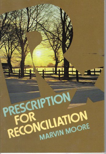 Prescription for Reconciliation (Better Living Series) (9780828000970) by Marvin Moore