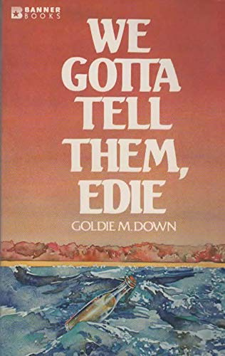 We gotta tell them, Edie: The story of the roughest, toughest ringer in the outback (Banner books) (9780828001267) by Down, Goldie M
