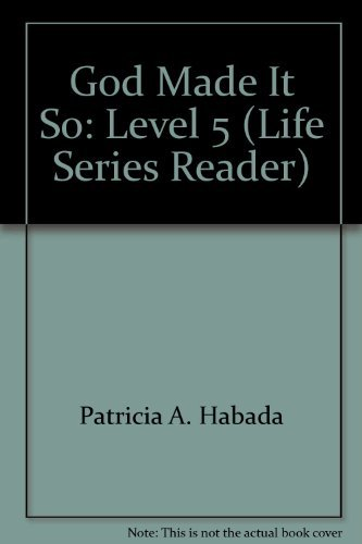 God Made It So: Level 5 (Life Series Reader): Patricia A. Habada